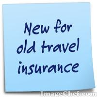 New for old travel insurance