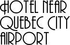 Hotel near Quebec City airport