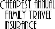 Cheapest annual family travel insurance